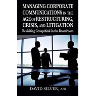 Managing Corporate Communications: In the Age of Restructuring, Crisis, and Litigation (BOK)