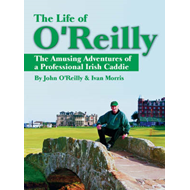 The Life of O'Reilly: The Amusing Adventures of a Professional Irish Caddie (BOK)