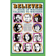 The Believer Book of Writers Talking to Writers (BOK)