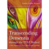 Transcending Dementia Through the TTAP Method: A New Psychology of Art, the Brain and Cognition (BOK)