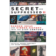 Secret and Suppressed: Banned Ideas and Hidden History into the 21st Century: v. 2 (BOK)