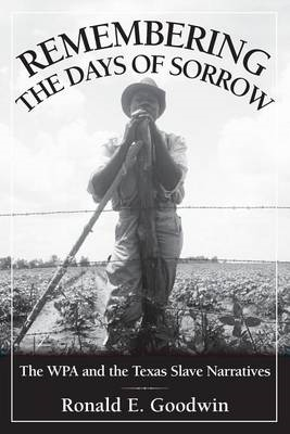Remembering the Days of Sorrow: the WPA and the Texas Slave Narratives (BOK)