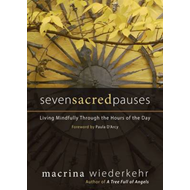 Seven Sacred Pauses: Living Mindfully Through the Hours of the Day (BOK)