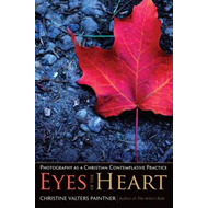 Eyes of the Heart: Photography as a Christian Contemplative Practice (BOK)