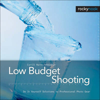 Low Budget Shooting: Do it Yourself Solutions to Professional Photo Gear (BOK)