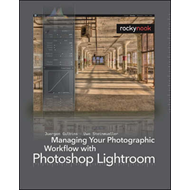 Managing Your Photographic Workflow with Photoshop Lightroom (BOK)
