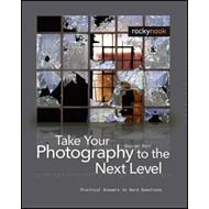 Take Your Photography to the Next Level: From the Inspiration to Image (BOK)