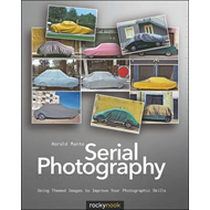 Serial Photography: Using Themed Images to Improve Your Photographic Skills (BOK)