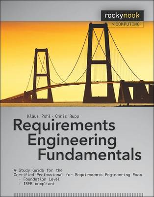 Requirements Engineering Fundamentals: A Study Guide for the Certified Professional for Requirements (BOK)