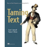 Taming Text How to Find,Organize and Manipulate It (BOK)