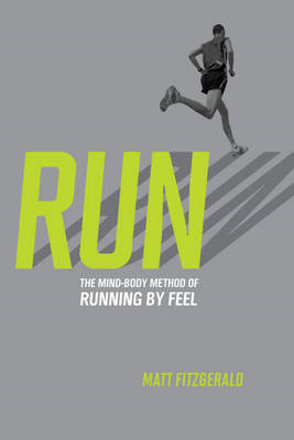 Run: The Mind-body Method of Running by Feel (BOK)