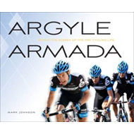 Argyle Armada: Behind the Scenes of the Pro Cycling Life (BOK)