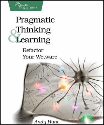 Pragmatic Thinking and Learning: Refactor Your Wetware (BOK)