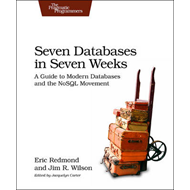 Seven Databases in Seven Weeks: A Guide to Modern Databases and the NoSQL Movement (BOK)