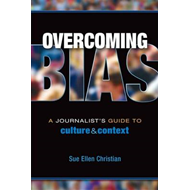 Overcoming Bias: A Journalist's Guide to Culture & Context (BOK)