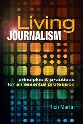 Living Journalism: Principles & Practices for an Essential Profession (BOK)
