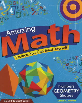 Amazing Math Projects You Can Build Yourself: Numbers, Geometry, Shapes (BOK)