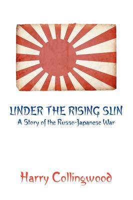 Under the Rising Sun: A Story of the Russo-Japanese War (BOK)