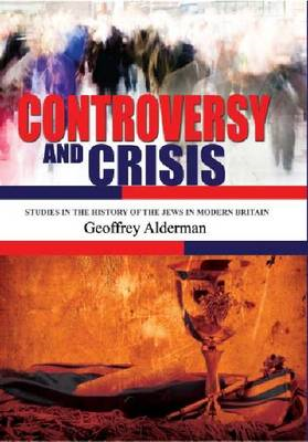 Controversy and Crisis: Studies in the History of the Jews in Modern Britain (BOK)