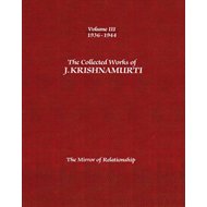 The Collected Works of J. Krishnamurti: The Mirror of Relationship:  Volume III: 1936-1944 (BOK)