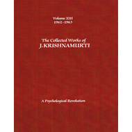 The Collected Works of J. Krishnamurti: A Psychological Revolution: Volume XIII : 1962-1963 (BOK)