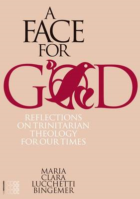 A Face for God: Reflections on Trinitarian Theology for Our Times (BOK)