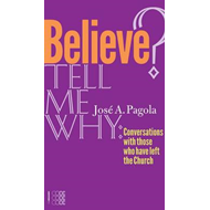 Believe? Tell Me Why: Conversations with Those Who Have Left the Church (BOK)