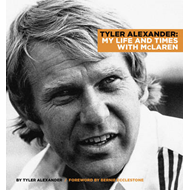 Tyler Alexander: A Life and Times with McLaren (BOK)