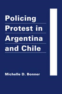 Policing Protest in Argentina and Chile (BOK)