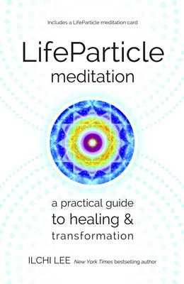 Life PArticle Meditation: A Practical Guide to Healing and Transformation (BOK)