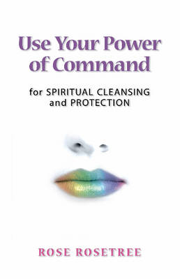 Use Your Power of Command for Spiritual Cleansing & Protecti (BOK)