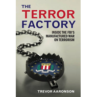 The Terror Factory: Inside the FBI's Manufactured War on Terrorism (BOK)