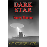 Dark Star: The Hidden History of German Secret Bases, Flying Disks & U-boats (BOK)