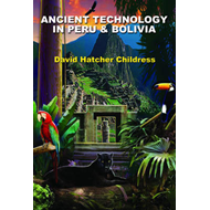 Ancient Technology In Peru and Bolivia (BOK)