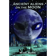 Ancient Aliens on the Moon (BOK)