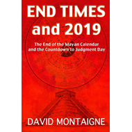 End Times and 2019: The End of the Mayan Calendar and the Countdown to Judgment Day (BOK)