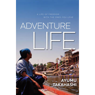 Adventure Life: A Life of Freedom with the Ones You Love (BOK)