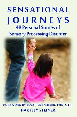 Sensational Journeys: 48 Personal Stories of Sensory Processing Disorder (BOK)