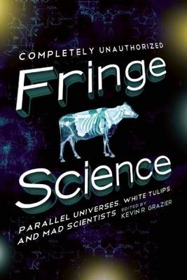 Fringe Science: Parallel Universes, White Tulips, and Mad Scientists (BOK)