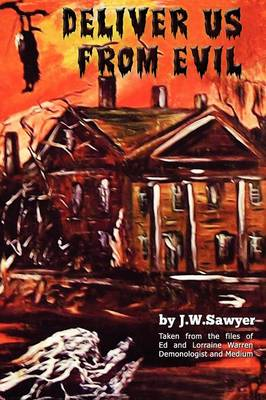 Deliver Us From Evil: True Cases of Haunted Houses and Demonic Attacks (BOK)