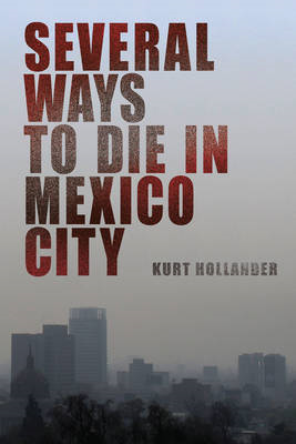 Several Ways to Die in Mexico City: An Autobiography of Death in Mexico City (BOK)