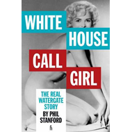 White House Call Girl: The Real Watergate Story (BOK)