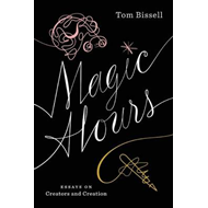 Magic Hours: Essays on Creators and Creation (BOK)