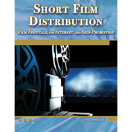 Short Film Distribution Film Festivals, the Internet, and Self-promotion (BOK)