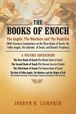 The Books of Enoch: The Angels, The Watchers and The Nephilim (With Extensive Commentary on the Thre (BOK)