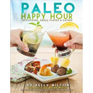 Paleo Happy Hour: Appetizers, Small Plates and Drinks (BOK)
