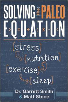 Solving the Paleo Equation: Stress, Nutrition, Exercise, Sleep (BOK)