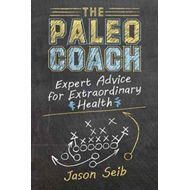 Paleo Coach: Expert Advice for Extraordinary Health (BOK)