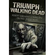 Triumph of the Walking Dead: Robert Kirkman's Zombie Epic on Page and Screen (BOK)