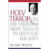 Holy Terror: Lies the Christian Right Tells Us to Deny Gay, Lesbian, and Transgender Equality (BOK)